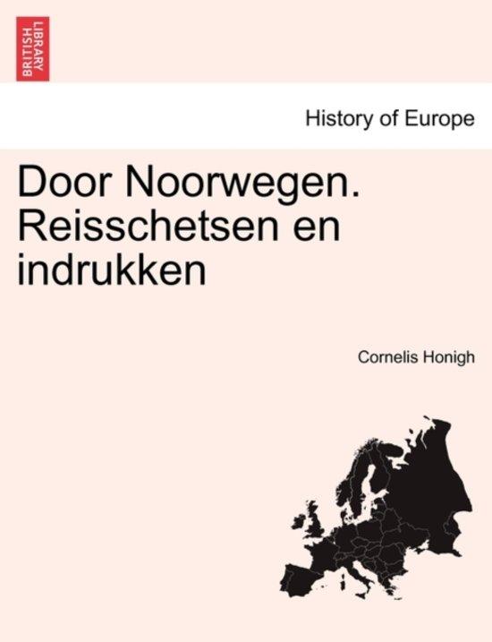 Door Noorwegen. reisschetsen en indrukken - Cornelis Honigh |