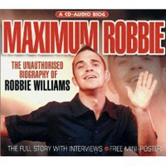Maximum Robbie: The Unauthorised Biography Of Robbie Williams