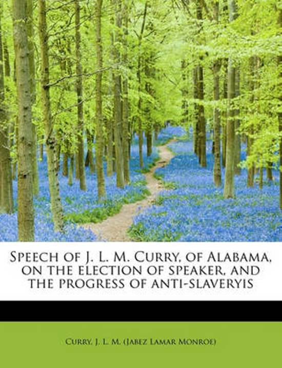 Speech of J. L. M. Curry, of Alabama, on the Election of Speaker, and the Progress of Anti-Slaveryis