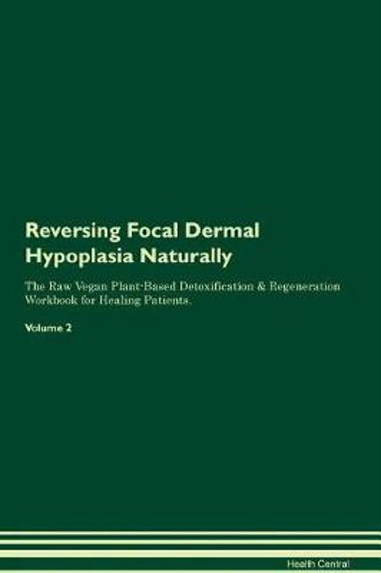 Reversing Focal Dermal Hypoplasia Naturally the Raw Vegan Plant-Based Detoxification & Regeneration Workbook for Healing Patients. Volume 2