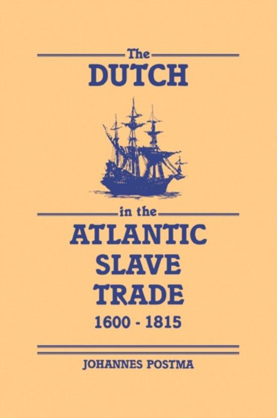 The Dutch in the Atlantic Slave Trade, 1600 - 1815