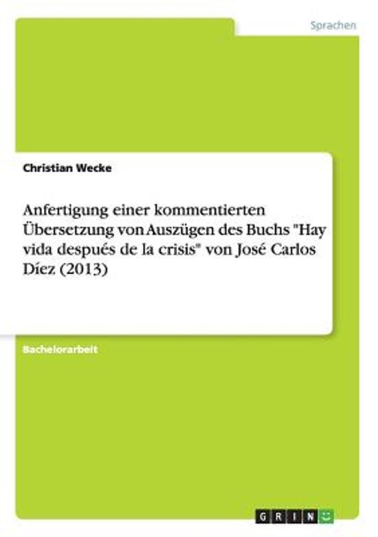 Anfertigung einer kommentierten UEbersetzung von Auszugen des Buchs Hay vida despues de la crisis von Jose Carlos Diez (2013)