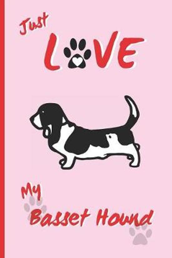 Just Love My Basset Hound: BLANK LINED DOG JOURNAL. Keep Track of Your Dog's Life: Vet, Vaccinations, Health, Medical... CREATIVE GIFT. RECORD NO