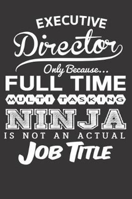 Executive Director Only Because... Full Time Multitasking Ninja Is Not an Actual Job Title