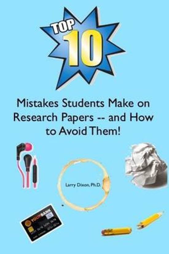 The Top Ten Mistakes Students Make on Research Papers -- And How to Avoid Them!
