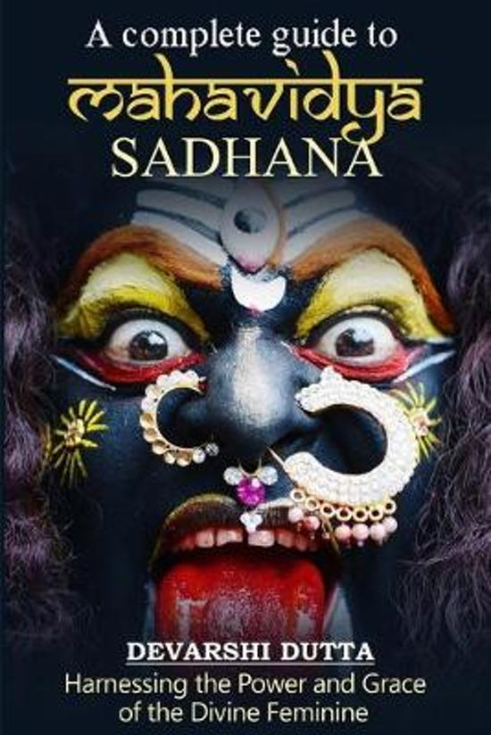 A Complete Guide To MAHAVIDYA SADHANA: Harnessing the Power and Grace of the Divine Feminine