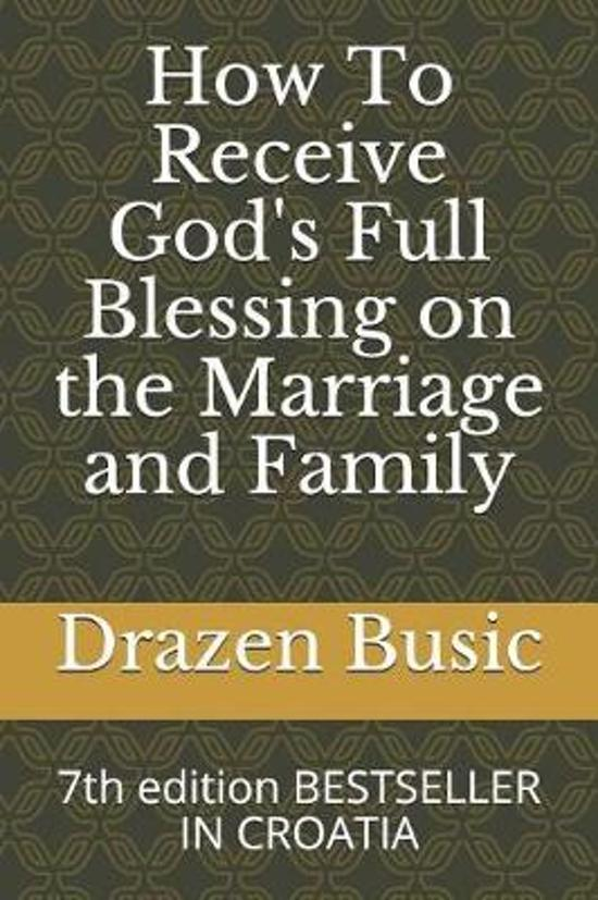 How To Receive God's Full Blessing on the Marriage and Family
