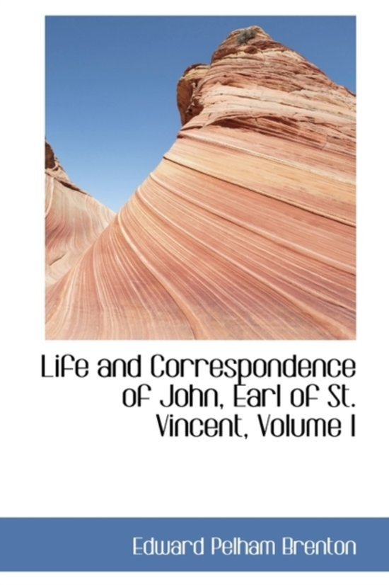 Life and Correspondence of John, Earl of St. Vincent, Volume I