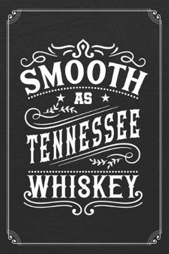 Smooth As Tennessee Whiskey: Whiskey Alcohol Bartender 120 Page Blank Lined Notebook Journal