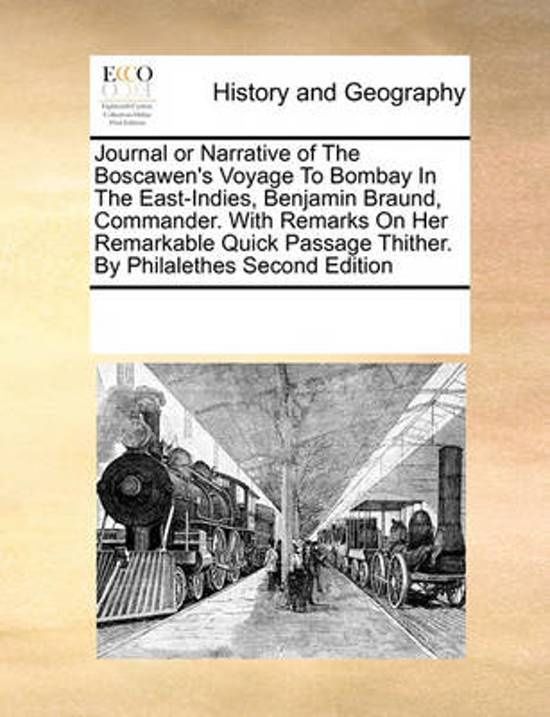 Journal or Narrative of the Boscawen's Voyage to Bombay in the East-Indies, Benjamin Braund, Commander. with Remarks on Her Remarkable Quick Passage Thither. by Philalethes Second Edition