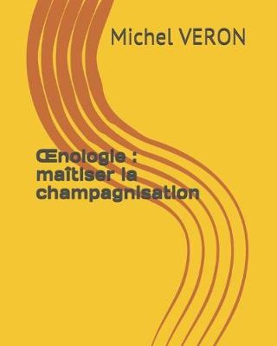 OEnologie: ma�tiser la champagnisation