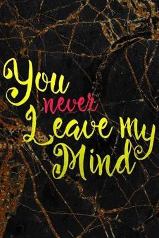 You Never Leave My Mind: Marriage Notebook Journal Composition Blank Lined Diary Notepad 120 Pages Paperback Black Marble