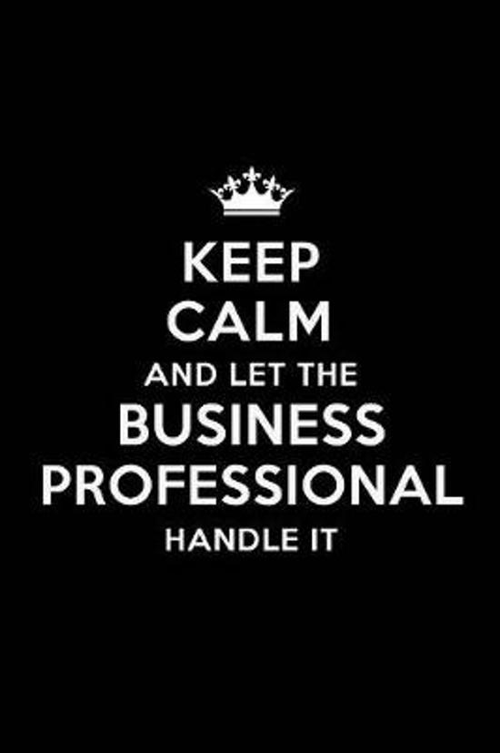 Keep Calm and Let the Business Professional Handle It: Blank Lined Business Professional Journal Notebook Diary as a Perfect Birthday, Appreciation da