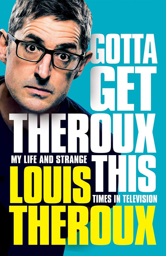 Boek cover Gotta Get Theroux This: My life and strange times in television. van Louis Theroux (Paperback)