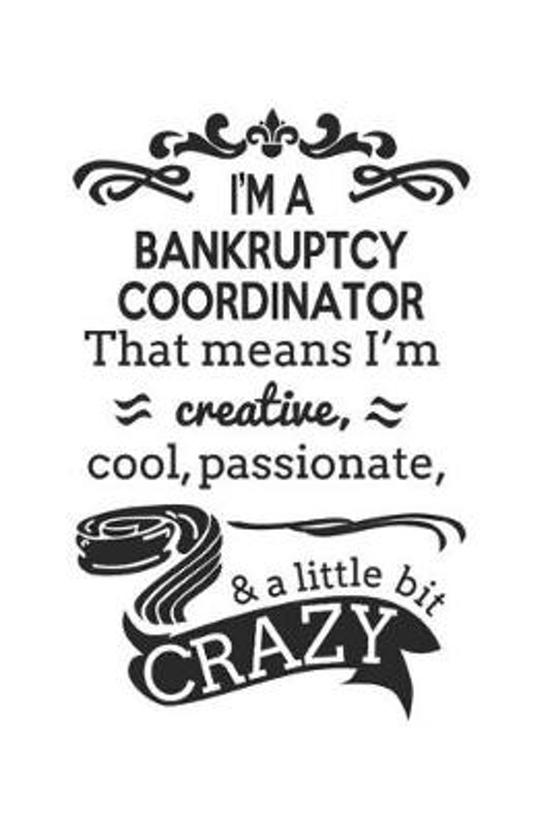 I'm A Bankruptcy Coordinator That Means I'm Creative, Cool, Passionate & A Little Bit Crazy