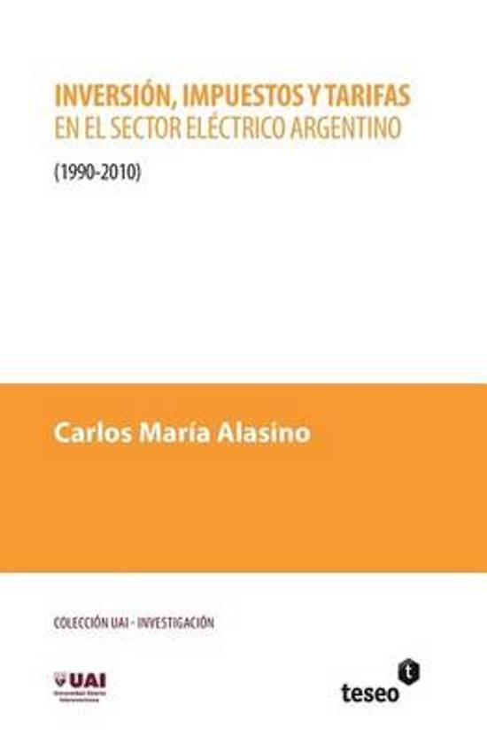 Inversion, Impuestos y Tarifas En El Sector Electrico Argentino