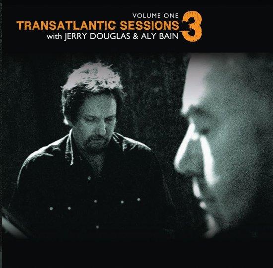 Transatlantic Sessions 3 - Vol. 1