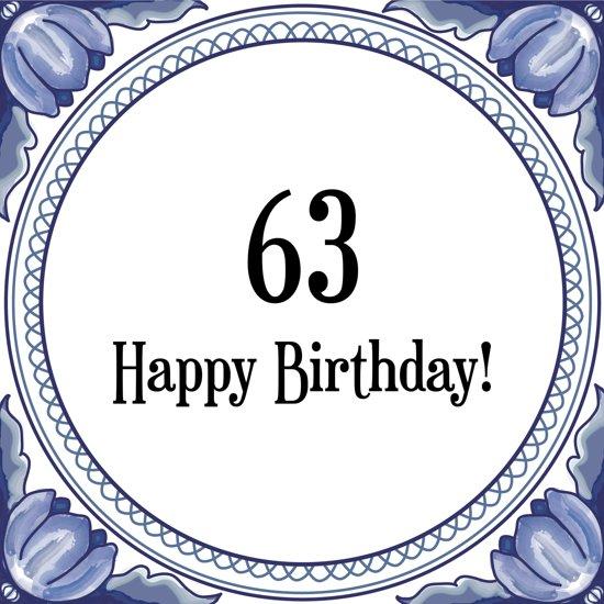 63 jaar bol.| Verjaardag Tegeltje met Spreuk (63 jaar: Happy birthday  63 jaar