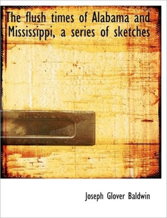 The Flush Times of Alabama and Mississippi, a Series of Sketches