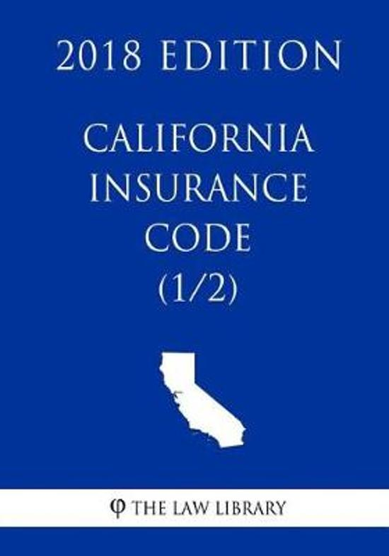 California Insurance Code (1/2) (2018 Edition)