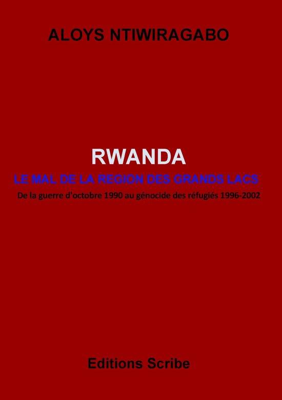 Rwanda. Le Mal de la région des Grands Lacs. De la guerre d'octobre 1990 au génocide des réfugiés 1996-2002