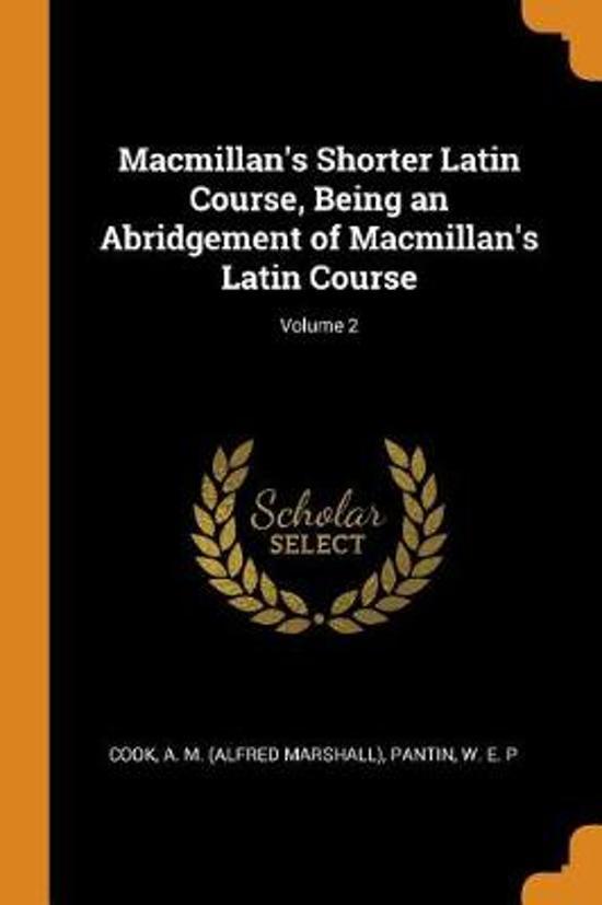 Macmillan's Shorter Latin Course, Being an Abridgement of Macmillan's Latin Course; Volume 2
