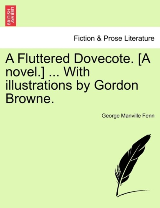 A Fluttered Dovecote. [A Novel.] ... with Illustrations by Gordon Browne.