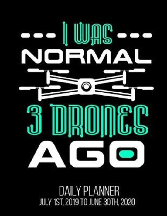 I Was Normal 3 Drones Ago Daily Planner July 1st, 2019 To June 30th, 2020: Funny Drone Pilot Quadcopter Dad Husband Daily Planner