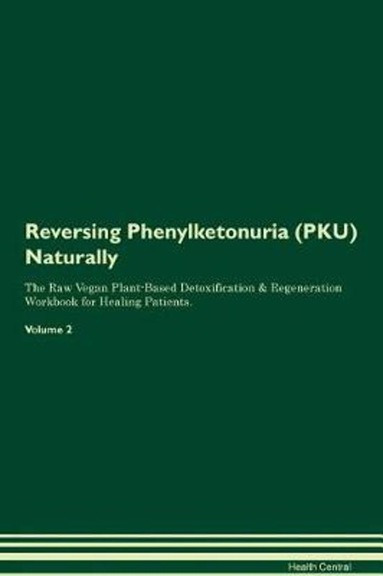 Reversing Phenylketonuria (Pku) Naturally the Raw Vegan Plant-Based Detoxification & Regeneration Workbook for Healing Patients. Volume 2