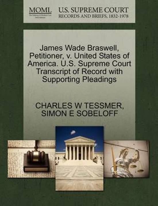 James Wade Braswell, Petitioner, V. United States of America. U.S. Supreme Court Transcript of Record with Supporting Pleadings