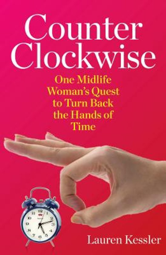 Counterclockwise - My Year of Hypnosis, Hormones, Dark Chocolate, and Other Adventures in the World of Anti-Aging