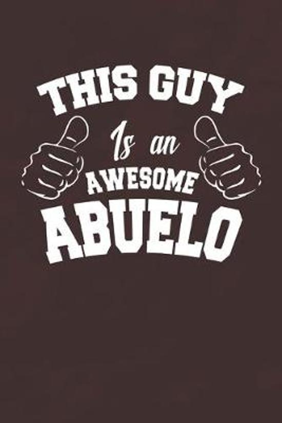 This Guy Is An Awesome Abuelo: Family life Grandpa Dad Men love marriage friendship parenting wedding divorce Memory dating Journal Blank Lined Note