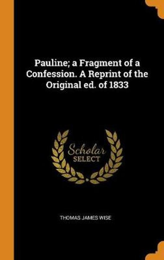 Pauline; A Fragment of a Confession. a Reprint of the Original Ed. of 1833