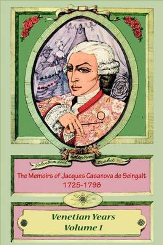 The Memoirs of Jacques Casanova de Seingalt 1725-1798 Volume 1 Venetian Years