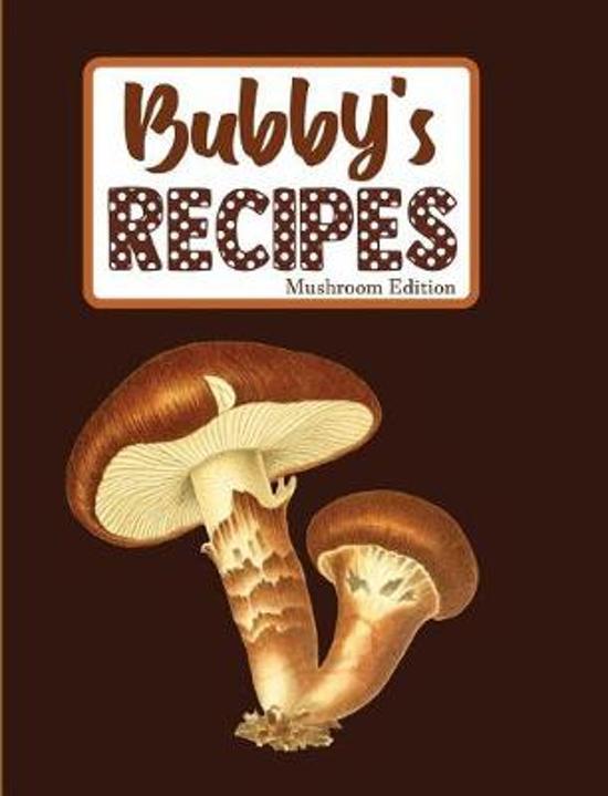 Bubby's Recipes Mushroom Edition
