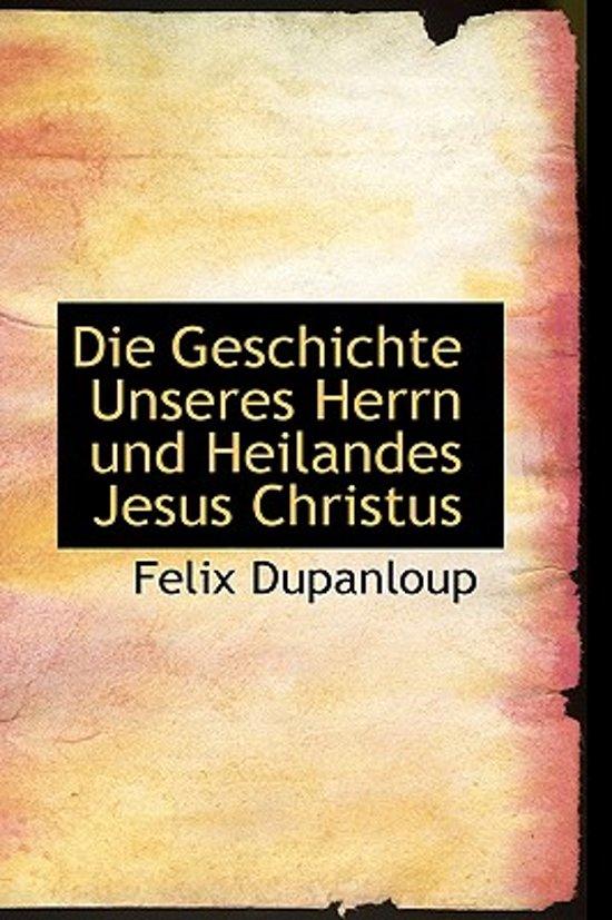 Die Geschichte Unseres Herrn Und Heilandes Jesus Christus