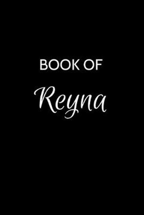 Book of Reyna: A Gratitude Journal Notebook for Women or Girls with the name Reyna - Beautiful Elegant Bold & Personalized - An Appre