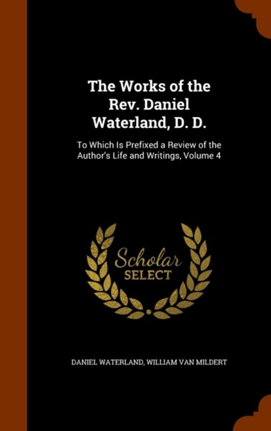 The Works of the REV. Daniel Waterland, D. D.