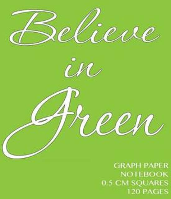 believe in green graph paper notebook 0 5 cm squares 120 pages