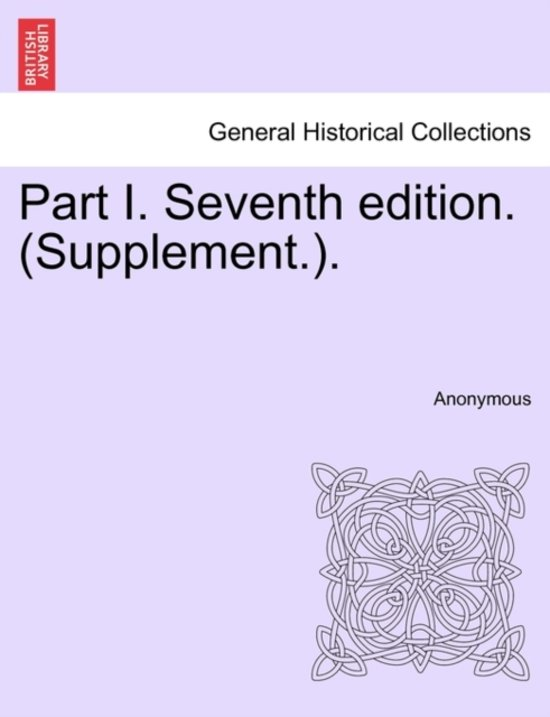 Part I. Seventh Edition. (Supplement.).