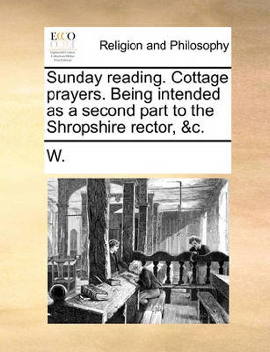 Sunday Reading. Cottage Prayers. Being Intended as a Second Part to the Shropshire Rector, &c.