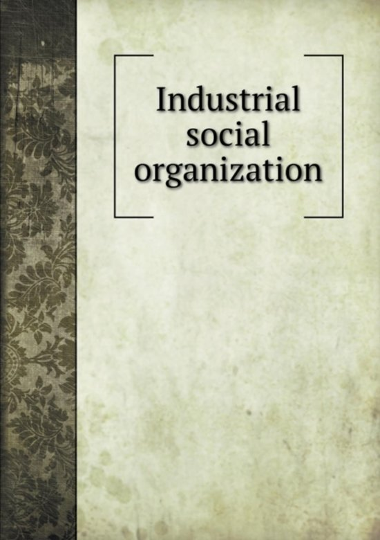 an industrial organization as a social Industrial and organizational psychology they contribute to an organization's success how influential a leader can be depends on their social power or their.
