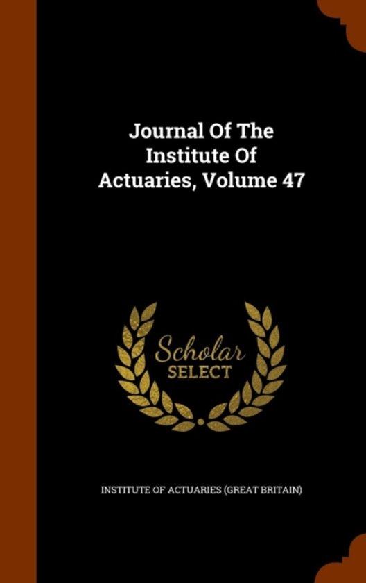 Journal of the Institute of Actuaries, Volume 47