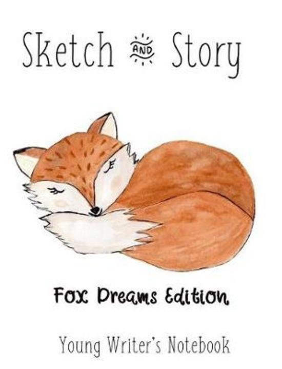 Sketch & Story Young Writer's Notebook The Fox Dreams Edition