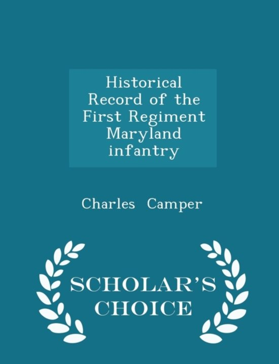 Historical Record of the First Regiment Maryland Infantry - Scholar's Choice Edition