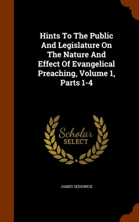 Hints to the Public and Legislature on the Nature and Effect of Evangelical Preaching, Volume 1, Parts 1-4