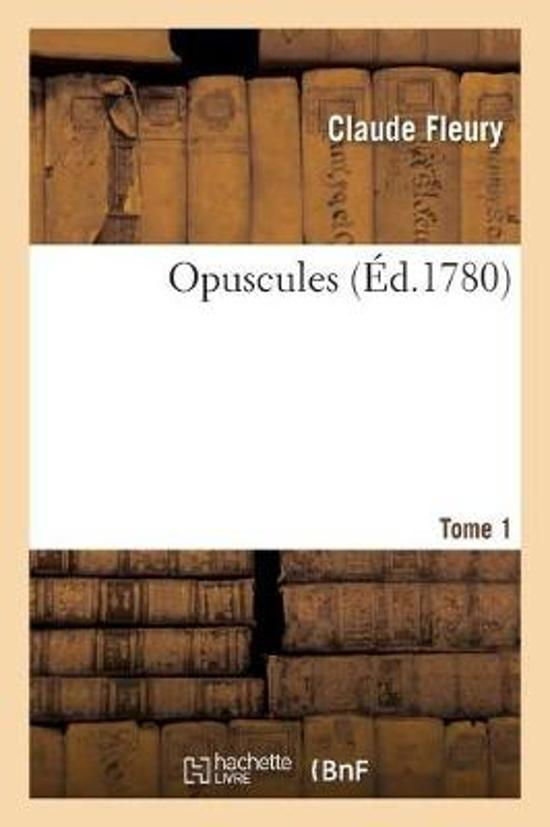 Opuscules. Tome 1