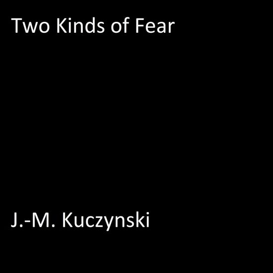 Two Kinds of Fear
