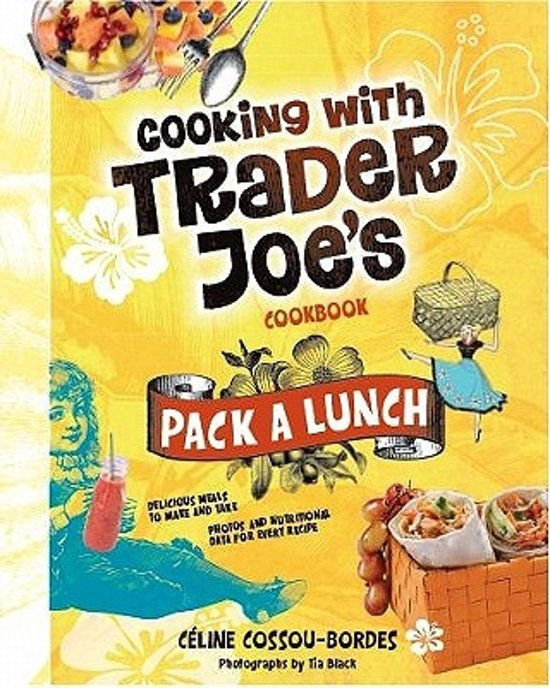Pack a Lunch! Cooking with Trader Joe's Cookbook