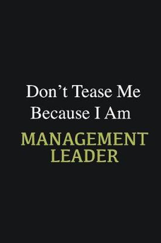 Don't Tease Me Because I Am Management leader: Writing careers journals and notebook. A way towards enhancement